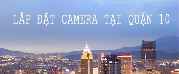 Dịch vụ lắp đặt camera quan sát tại quận 10 giá rẻ